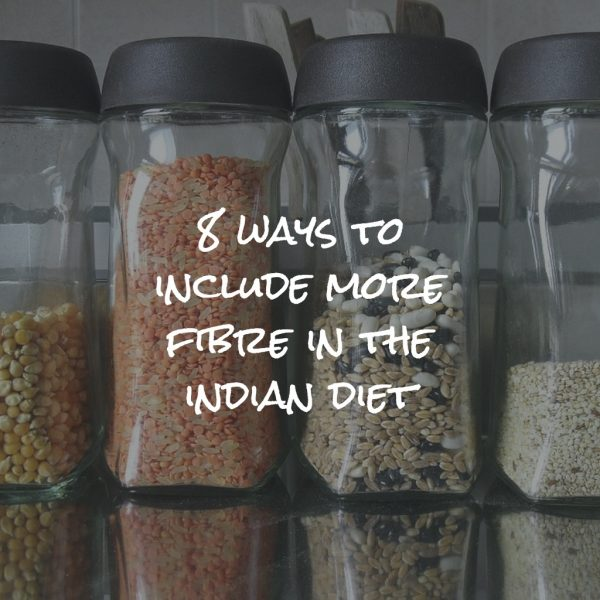 8 ways to increase fibre in Indian diet